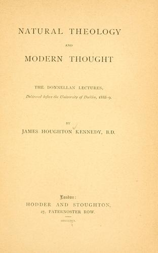 Natural theology and modern thought by James Houghton Kennedy