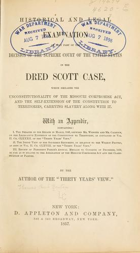 Historical and legal examination of that part of the decision of the Supreme Court of the United States in the Dred Scott case, which declares the unconstitutionality of the Missouri Compromise Act, and the self-extension of the Constitution to territories, carrying slavery along with it