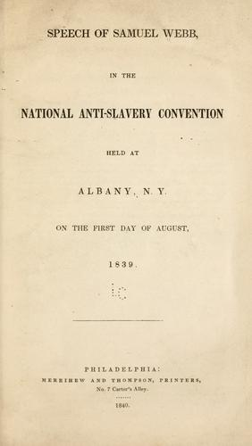 Speech of Samuel Webb, in the national anti-slavery convention held at Albany, N.Y., on the first day of August, 1839 by Samuel Webb