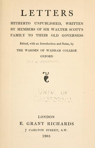 Letters, hitherto unpublished, written by members of Sir Walter Scott's family to their old governess by Sophia Scott Lockhart