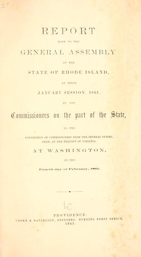 Report made to the General assembly at the state of Rhode Islands, at their January session, 1861 by Rhode Island. Commissioners to the Peace conference at Washington, February, 1861