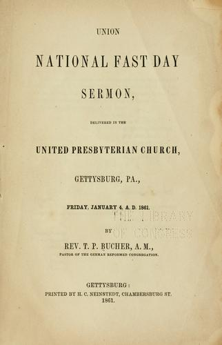 Union national Fast day sermon, delivered in the United Presbyterian church, Gettysburg, Pa., Friday, January 4, A. D. 1861 by T. P. Bucher