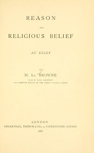 Reason and religious belief, an essay by Henry Llewelyn Browne