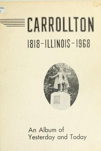 Carrollton, Illinois, 1818-1968: an album of yesterday and today by Carrollton Business and Professional Women's Club.