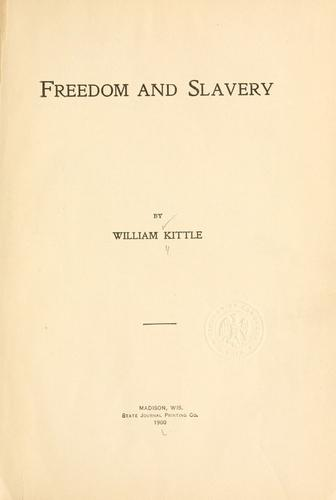 Freedom and slavery by William Kittle