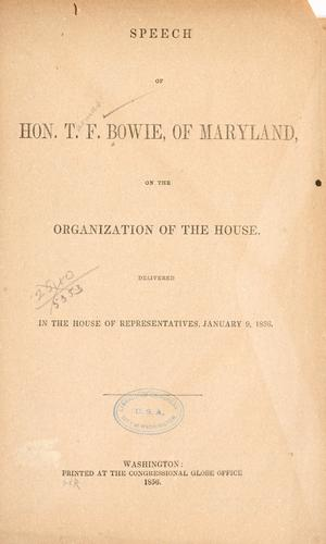 Speech of Hon. T. F. Bowie, of Maryland on the organization of the House by Bowie, Thomas F.