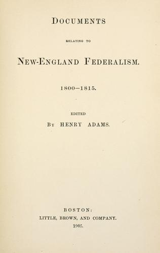 Documents relating to New-England Federalism by Adams, Henry