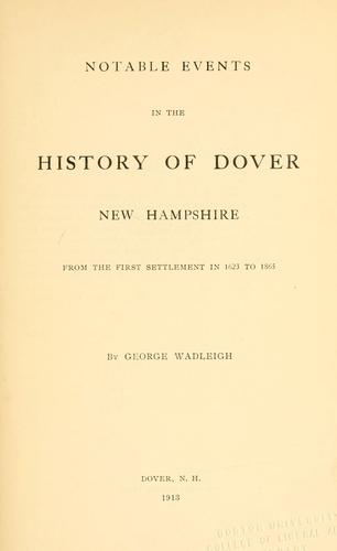 Notable events in the history of Dover, New Hampshire by George Wadleigh