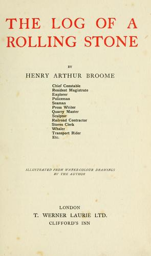 The log of a rolling stone by Henry Arthur Broome