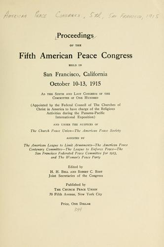 Proceedings of the fifth American Peace Congress held in San Francisco, California, October 10-13, 1915 by American Peace Congress (5th 1915 San Francisco, Calif.)