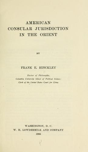 American consular jurisdiction in the Orient by Frank E. Hinckley