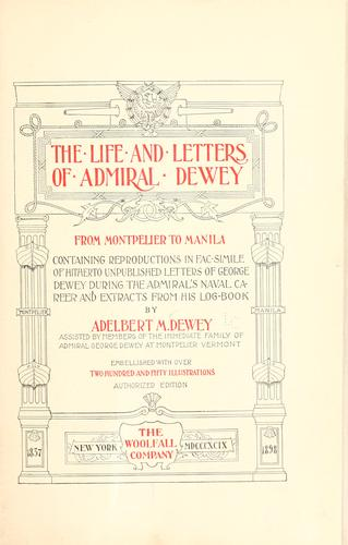 The life and letters of Admiral Dewey from Montpelier to Manila by Dewey, Adelbert Milton
