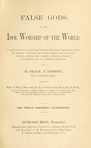 False gods, or, The idol worship of the world by Frank Stockton Dobbins