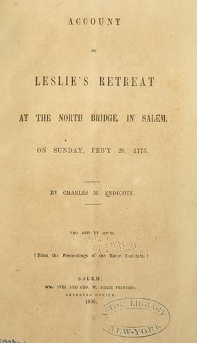 Account of Leslie's retreat at the North Bridge in Salem, on Sunday Feb'y 26, 1775 by Charles Moses Endicott