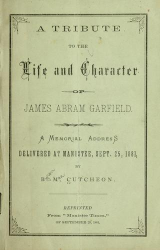 A tribute to the life and character of James Abram Garfield by Cutcheon, Byron Mac