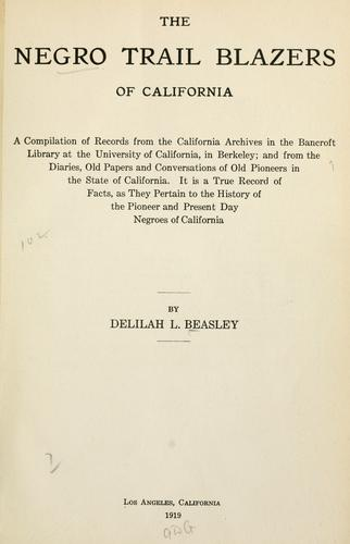 The Negro trail blazers of California by Delilah L. Beasley