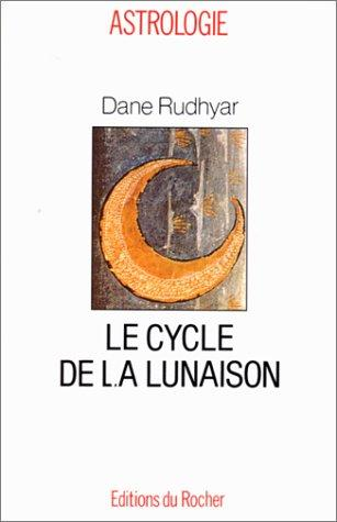 Le cycle de la lunaison, ou, Cycle soli-lunaire by Dane Rudhyar