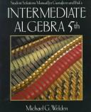 Student Solutions Manual for Gustafson and Frisk's Intermediate Algebra by Michael G. Welden