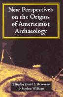 New perspectives on the origins of Americanist archaeology by David L. Browman, Williams, Stephen